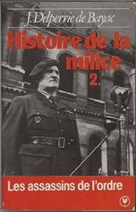 Histoire de la Milice, tome 2, 1918-1945 par Jacques Delperrié de Bayac