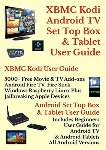 XBMC Kodi Android Internet TV & Tablet User Guide: (Updated March 2017)) 5000 Movie & TV Addons:One Month Email Support: Includes Android Set Top Box and Tablet User Guide (Amazon Fire Tv With Xbmc)