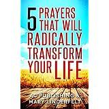Bible: 5 Prayers That Will Radically Transform Your Life - Including Dozens of Inspirational Bible Verses Inside (Christian Prayer Series Book 6)