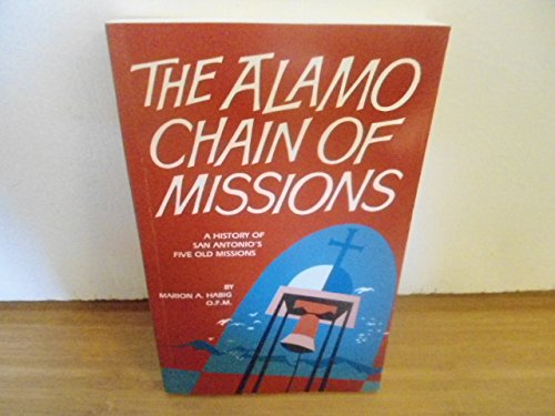 The Alamo Chain of Missions: A History of San Antonio's Five Old Missions