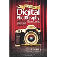 The Best of the Digital Photography Book Series: Parts 1-5: The Step-by-Step Secrets for How to Make Your Photos Look Like the Pros'!