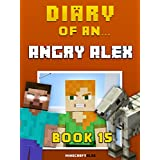 Diary of an Angry Alex: Book 15 [An Unofficial Minecraft Book] (Minecraft Tales 89)