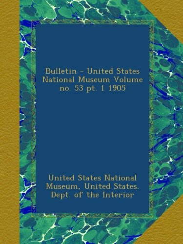 Read Online Bulletin - United States National Museum Volume no. 53 pt. 1 1905 PDF