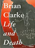 Brian Clarke: Life and Death