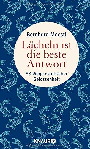 Lächeln ist die beste Antwort: 88 Wege asiatischer Gelassenheit Gebundenes Buch – 1. April 2015 Bernhard Moestl Knaur HC 3426655616 Ostasien