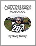 Meet the Pro's with Sproket the Moto Dog, Stacy Kelsey, 145601580X