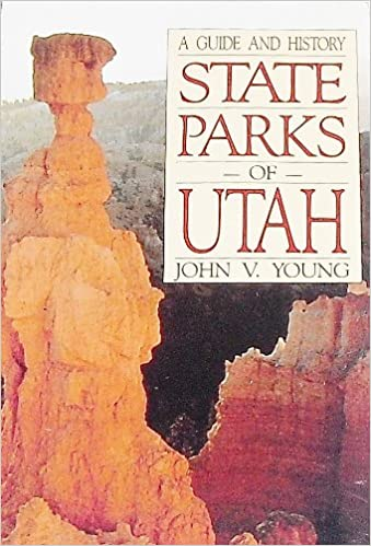 State Parks Of Utah: A Guide And History (Bonneville Books) John V. Young