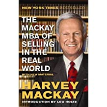 The Mackay MBA of Selling in the Real World by Harvey Mackay (2013-04-30)