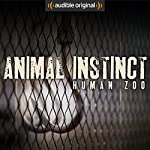 Animal Instinct: Human Zoo: An Audible Original Drama | Simon Booker