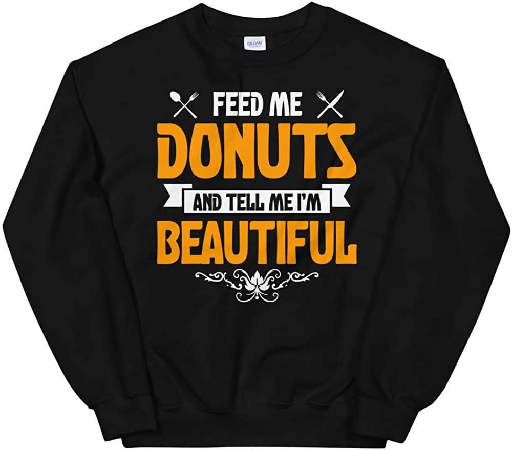 OrangePieces Feed me Donuts and Tell Me Im Beautiful Unisex Sweatshirt