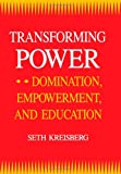Transforming Power : Domination, Empowerment, and Education, Kreisberg, Seth, 0791406644