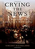 "Vincent DiGirolamo, ""Crying the News: A History of America's Newsboys"" (Oxford UP, 2019)"