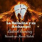 La Bailarina y su Archangel [The Ballerina and Her Archangel]: The Gabriel Ramirez series, Volume 2 | Gabriel Ramirez