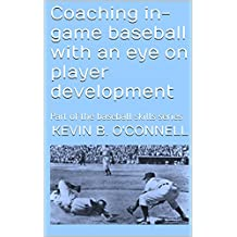 Coaching in-game baseball with an eye on player development: Part of the baseball skills series
