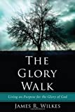 The Glory Walk, James R. Wilkes, 1608993566