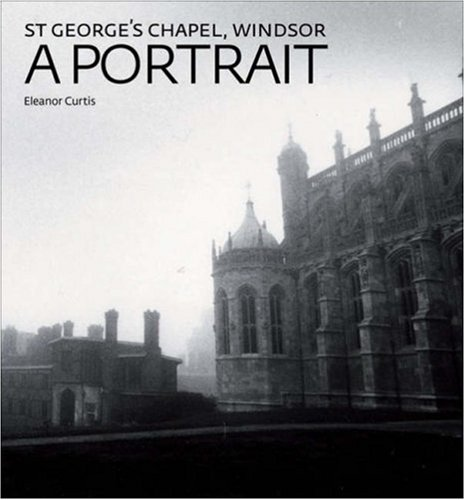 St George's Chapel, Windsor: A Portrait