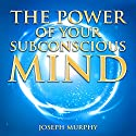 The Power of Your Subconscious Mind Audiobook by Joseph Murphy Narrated by Clay Lomakayu