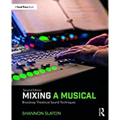 Mixing a Musical: Broadway Theatrical Sound Techniques, 2nd Edition from Focal Press