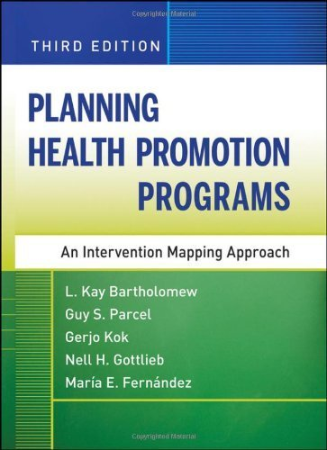 Planning Health Promotion Programs An Intervention Mapping Approach by Bartholomew, L. Kay, Parcel, Guy S., Kok, Gerjo, Gottlieb, N [Jossey-Bass,2011] [Hardcover] 3RD EDITION