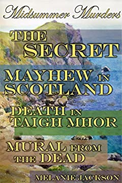 Midsummer Murders: The Secret | Mayhew in Scotland | Death in Taigh Mhor | Murals from the Dead (Butterscotch Jones Mysteries Book 11)
