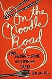 On the Noodle Road, Jen Lin-Liu, 159448726X
