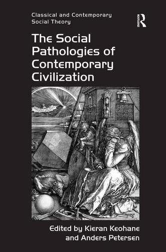 The Social Pathologies of Contemporary Civilization (Classical and Contemporary Social Theory)