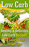 Low Carb Diet For Beginners. 25 Healthy & Delicious Low Carb Recipes For Guaranteed Weight Loss Review