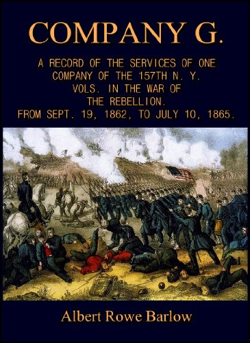 Company G. : A Record of the Services of One Company of the 157th N. Y. Vols. in the War of the Rebellion from Sept. 19, 1862, to July 10, - Ny 157