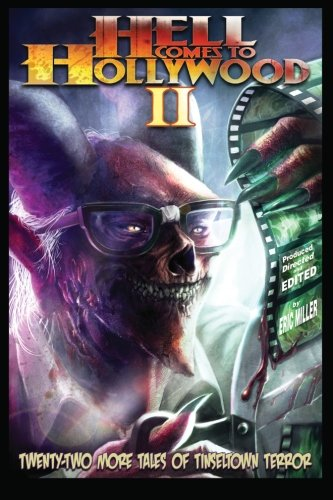 Hell Comes To Hollywood II: Twenty-Two More Tales Of Tinseltown Terror (Volume 2)