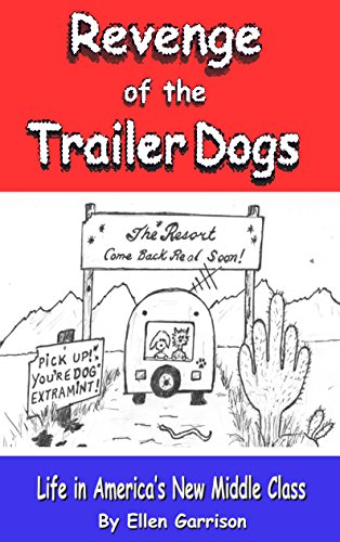 Revenge of the Trailer Dogs: Life in America's New Middle Class (The Trailer Dog Chronicles Book 2)