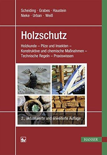 Holzschutz  Holzkunde   Pilze Und Insekten   Konstruktive Und Chemische Maßnahmen   Technische Regeln   Praxiswissen