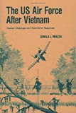 The US Air Force after Vietnam: Postwar Challenges and Potential for Responses, Donald Mrozek, 1478384719