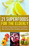 21 Superfoods for the Elderly, Sarah Sparrow, 1499375972