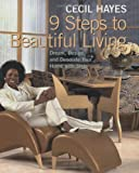 Cecil Hayes 9 Steps to Beautiful Living: Dream, Design, and Decorate your Home with Style