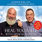 Heal Yourself with Medical Hypnosis | Andrew Weil,Steven Gurgevich