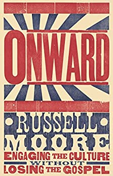 Onward: Engaging the Culture without Losing the Gospel by [Moore, Russell D.]