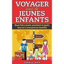 Voyager avec de jeunes enfants: Quoi faire avant, pendant et après tout en s'amusant en famille! (French Edition)
