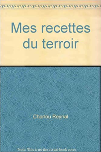 Amazon Fr Mes Recettes Du Terroir Reynal C Livres