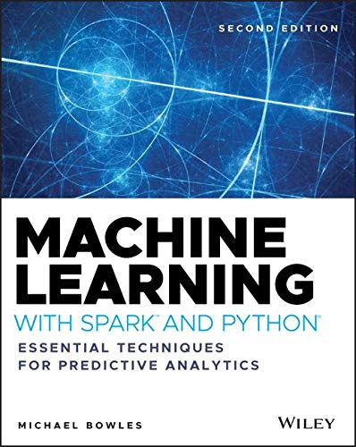 Machine Learning with Spark and Python: Essential Techniques for Predictive Analytics