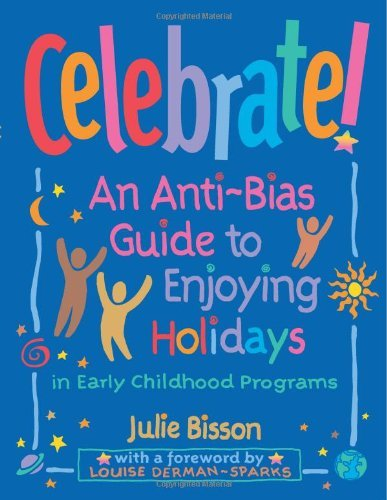 Celebrate! - An Anti-Bias Guide to Enjoying Holidays (97) by Bisson, Julie [Paperback (2002)]
