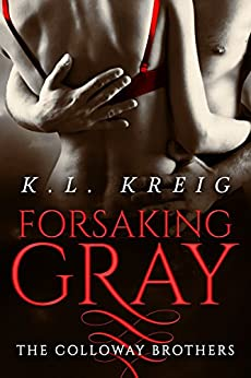 Forsaking Gray (The Colloway Brothers Book 1) by [Kreig, K.L.]