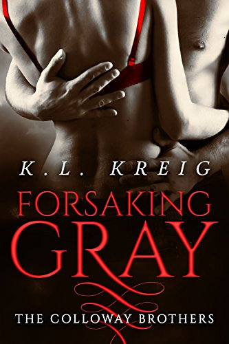 Forsaking Gray (The Colloway Brothers Book 2) by [Kreig, K.L.]