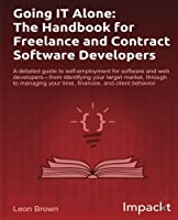 Going IT Alone: The Handbook for Freelance and Contract Software Developers Front Cover
