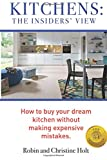KITCHENS: The Insiders' View: How to buy your dream kitchen without making expensive mistakes.