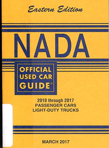 Nada Official Used Car Guide   Eastern Edition   2010 Through 2017 Passenger Cars   Light Duty Trucks   March   2017