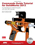 Commands Guide Tutorial for SolidWorks 2013, David Planchard and Marie Planchard, 1585037710
