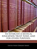 To Establish a Medical Education Trust Fund, and for Other Purposes, , 1240241402