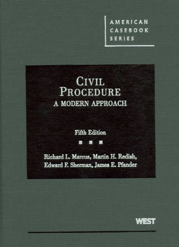 Civil Procedure: A Modern Approach (American Casebooks) Richard L. Marcus, Martin H. Redish, Edward F. Sherman and James E. Pfander