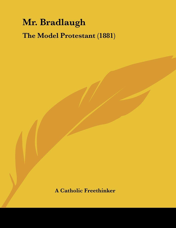 Mr. Bradlaugh: The Model Protestant (1881) PDF