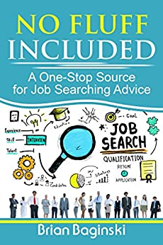 No Fluff Included: A One-Stop Source for Job Searching Advice by [Baginski, Brian ]